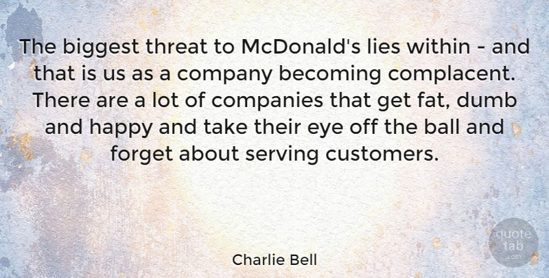 Charlie Bell Quote About Ball, Becoming, Biggest, Companies, Dumb: The Biggest Threat To Mcdonalds...
