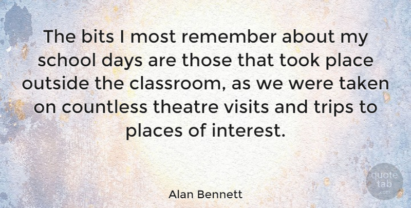 Alan Bennett Quote About Bits, Countless, Days, Outside, Places: The Bits I Most Remember...