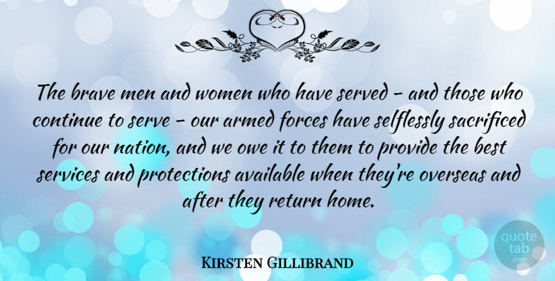 Kirsten Gillibrand Quote About Armed, Available, Best, Brave, Continue: The Brave Men And Women...