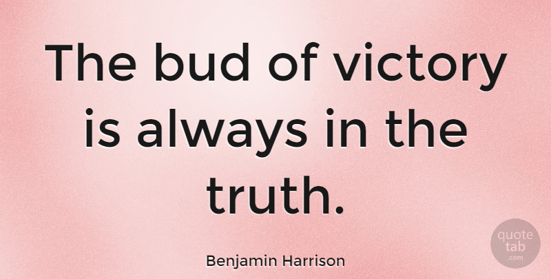 Benjamin Harrison Quote About Presidential, Victory, Bud: The Bud Of Victory Is...