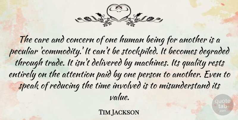 Tim Jackson Quote About Attention, Becomes, Concern, Degraded, Delivered: The Care And Concern Of...