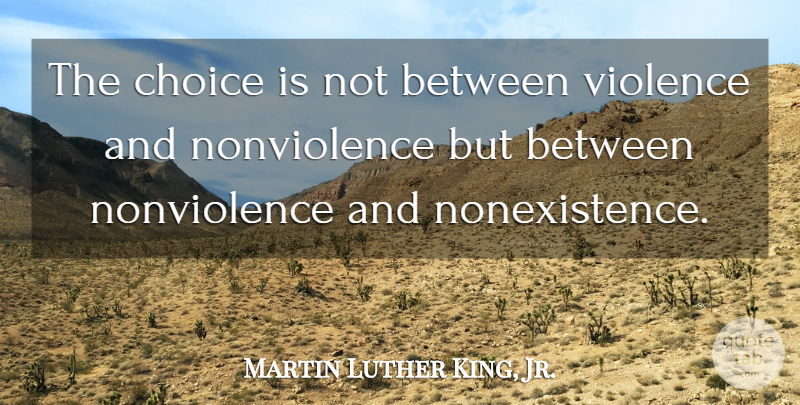 Martin Luther King, Jr. Quote About Powerful, War, Greatness: The Choice Is Not Between...