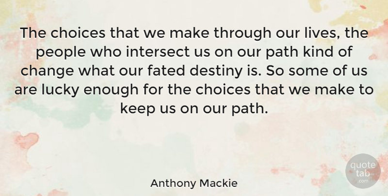 Anthony Mackie Quote About Destiny, People, Choices: The Choices That We Make...
