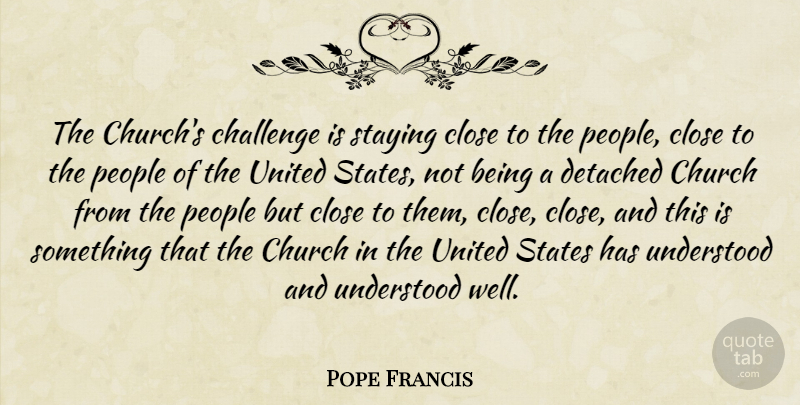 Pope Francis Quote About People, Challenges, Church: The Churchs Challenge Is Staying...