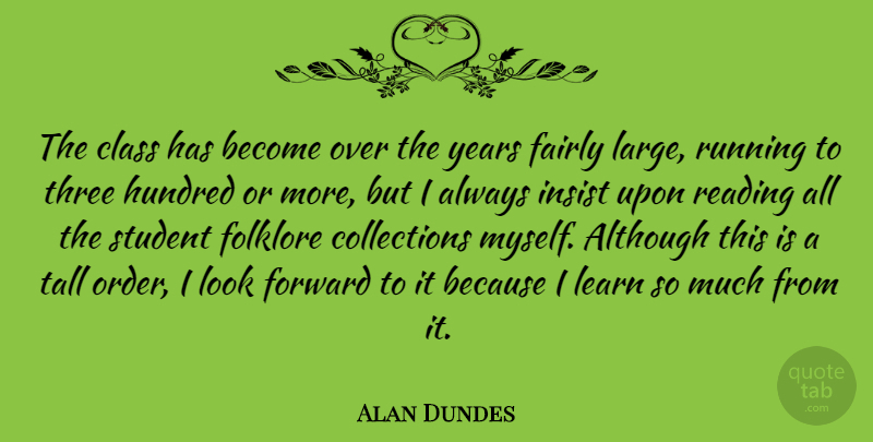 Alan Dundes Quote About Although, American Educator, Class, Fairly, Folklore: The Class Has Become Over...