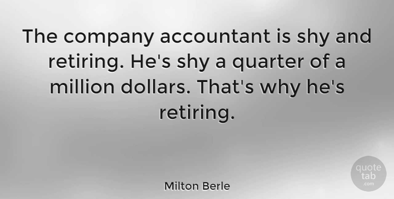 Milton Berle Quote About Teacher, Retirement, Dollars: The Company Accountant Is Shy...