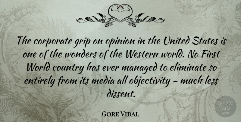 Gore Vidal Quote About Country, Objectivity, Media: The Corporate Grip On Opinion...