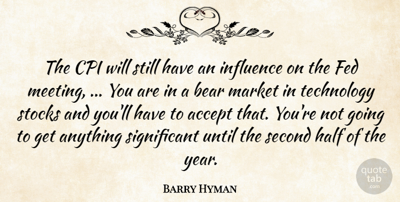 Barry Hyman Quote About Accept, Bear, Fed, Half, Influence: The Cpi Will Still Have...