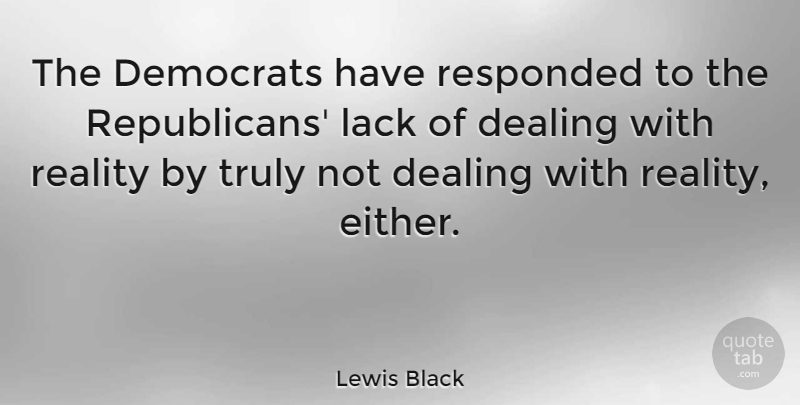 Lewis Black Quote About Reality, Republican, Democrat: The Democrats Have Responded To...