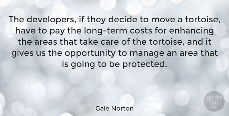 Gale Norton Quote About Area, Areas, Care, Costs, Decide: The Developers If They Decide...