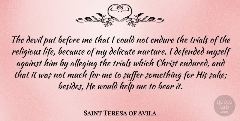Saint Teresa of Avila Quote About Against, Bear, Christ, Defended, Delicate: The Devil Put Before Me...