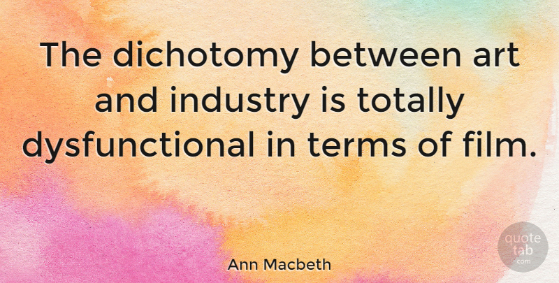 Ann Macbeth Quote About Art, Film, Term: The Dichotomy Between Art And...