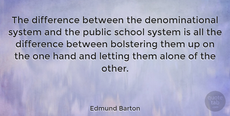 Edmund Barton Quote About School, Differences, Hands: The Difference Between The Denominational...