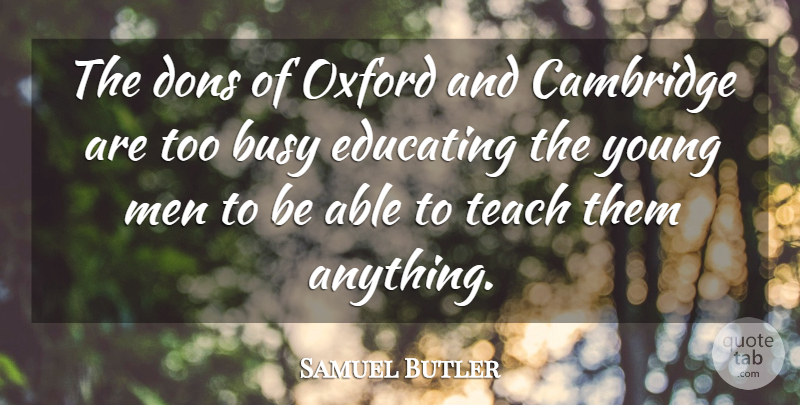 Samuel Butler Quote About Men, Oxford, Able: The Dons Of Oxford And...