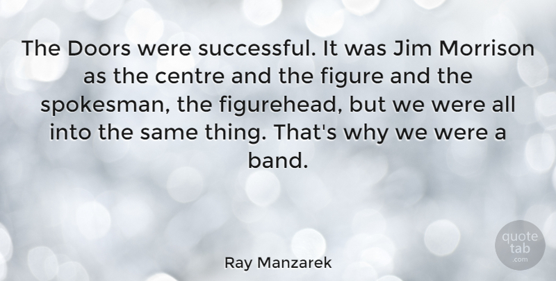 Ray Manzarek Quote About Successful, Doors, Band: The Doors Were Successful It...