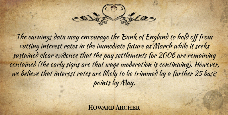 Howard Archer Quote About Bank, Basis, Believe, Clear, Contained: The Earnings Data May Encourage...