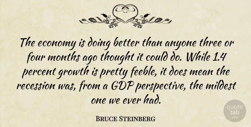 Bruce Steinberg Quote About Anyone, Economy, Economy And Economics, Four, Growth: The Economy Is Doing Better...