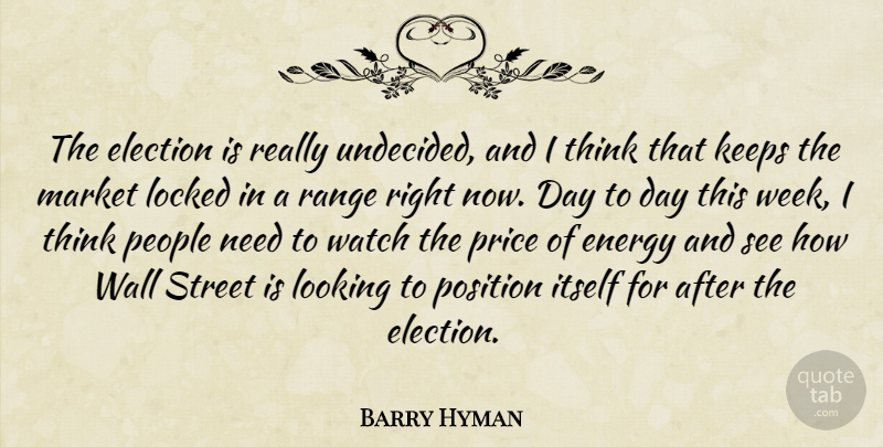 Barry Hyman Quote About Election, Energy, Itself, Keeps, Locked: The Election Is Really Undecided...