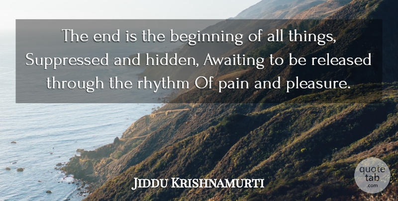 Jiddu Krishnamurti Quote About Love, Life, Truth: The End Is The Beginning...