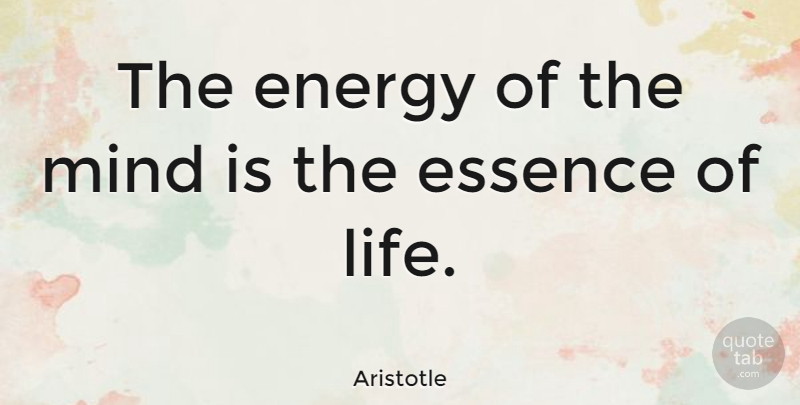 Aristotle Quote About Life, Positive, Buddhist: The Energy Of The Mind...