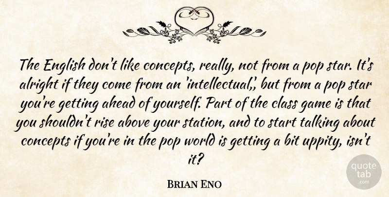 Brian Eno Quote About Above, Ahead, Alright, Bit, Class: The English Dont Like Concepts...