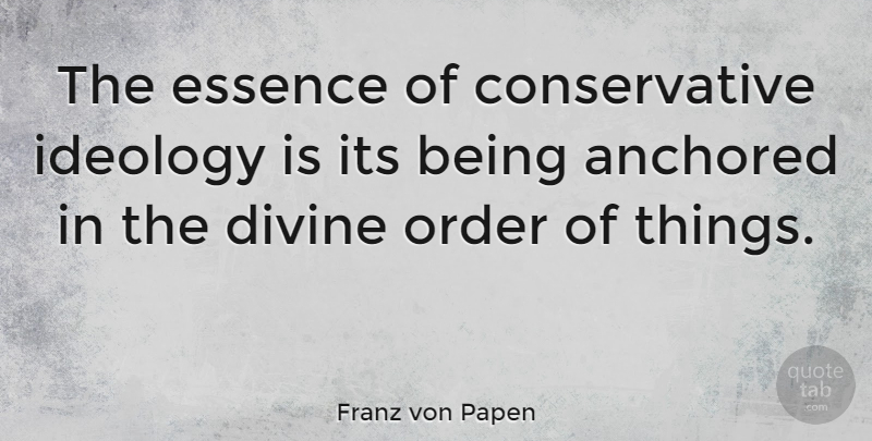 Franz von Papen Quote About Divine Order, Essence, Conservative: The Essence Of Conservative Ideology...
