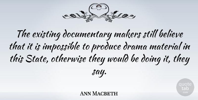 Ann Macbeth Quote About Believe, English Author, Existing, Makers, Otherwise: The Existing Documentary Makers Still...