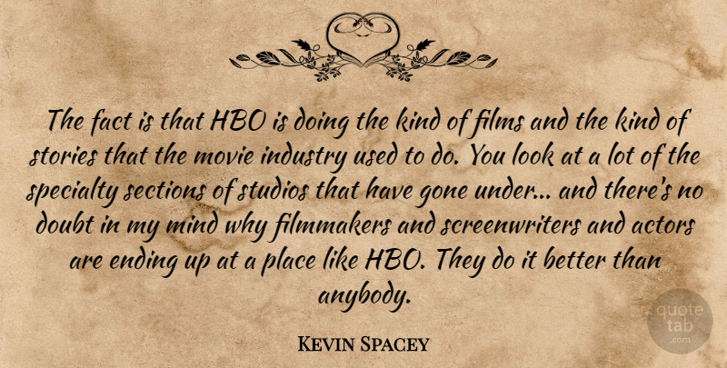 Kevin Spacey Quote About Fact, Filmmakers, Films, Gone, Hbo: The Fact Is That Hbo...