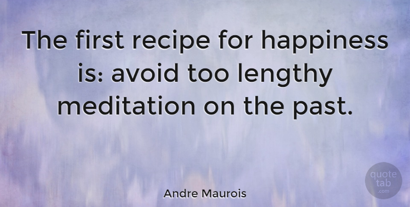 Andre Maurois Quote About Happiness, Being Happy, Business: The First Recipe For Happiness...