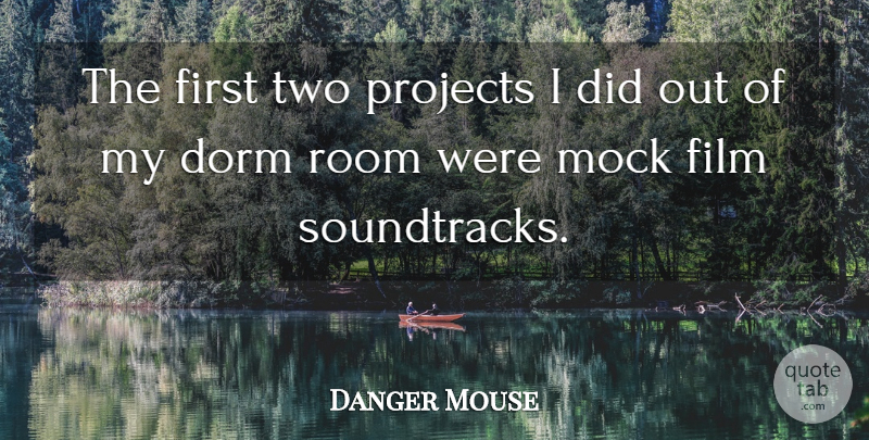 Danger Mouse Quote About Dorm: The First Two Projects I...