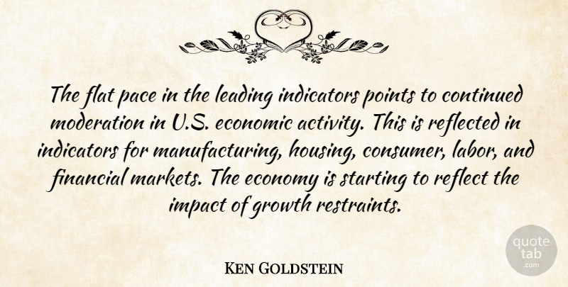 Ken Goldstein Quote About Continued, Economic, Economy, Financial, Flat: The Flat Pace In The...