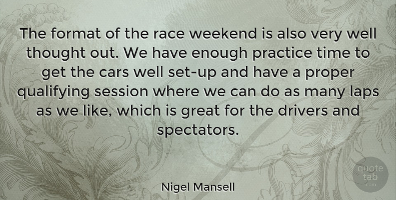 Nigel Mansell Quote About Athlete, Weekend, Race: The Format Of The Race...