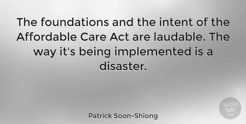 Patrick Soon-Shiong Quote About Care, Way, Foundation: The Foundations And The Intent...
