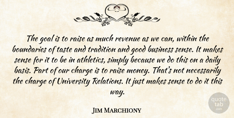 Jim Marchiony Quote About Boundaries, Business, Charge, Daily, Goal: The Goal Is To Raise...