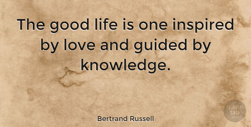Bertrand Russell Quote About Love, Life, Relationship: The Good Life Is One...