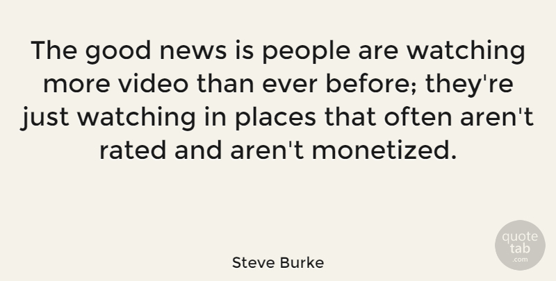 Steve Burke Quote About Good, News, People, Places, Rated: The Good News Is People...