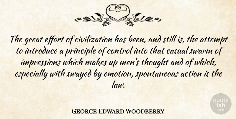 George Edward Woodberry Quote About Action, Attempt, Casual, Civilization, Control: The Great Effort Of Civilization...