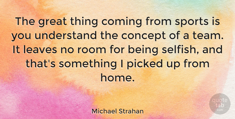 Michael Strahan Quote About Coming, Concept, Great, Home, Leaves: The Great Thing Coming From...