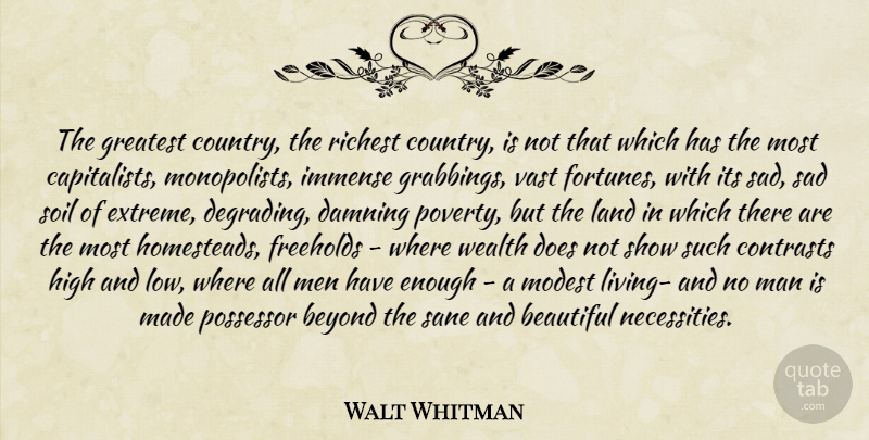 Walt Whitman Quote About Beautiful, Country, Men: The Greatest Country The Richest...