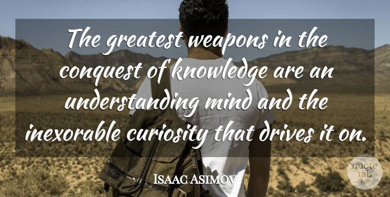 Isaac Asimov Quote About Understanding, Curiosity, Mind: The Greatest Weapons In The...