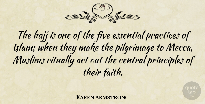 Karen Armstrong Quote About Practice, Islam, Essentials: The Hajj Is One Of...