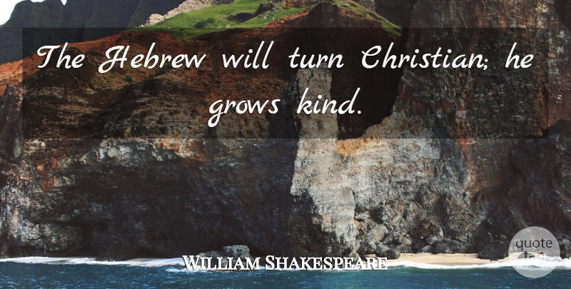 William Shakespeare Quote About Christian, Kind, Hebrew: The Hebrew Will Turn Christian...
