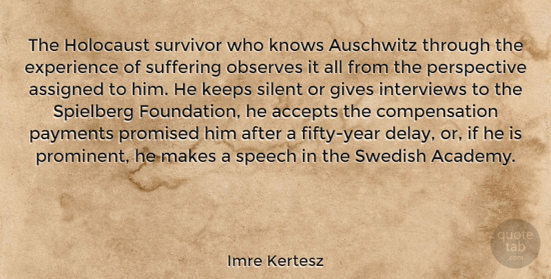 Imre Kertesz Quote About Accepts, Assigned, Auschwitz, Experience, Gives: The Holocaust Survivor Who Knows...