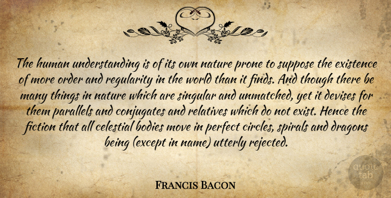 Francis Bacon Quote About Moving, Science, Dragons: The Human Understanding Is Of...