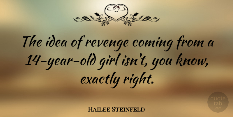 Hailee Steinfeld Quote About Girl, Revenge, Years: The Idea Of Revenge Coming...
