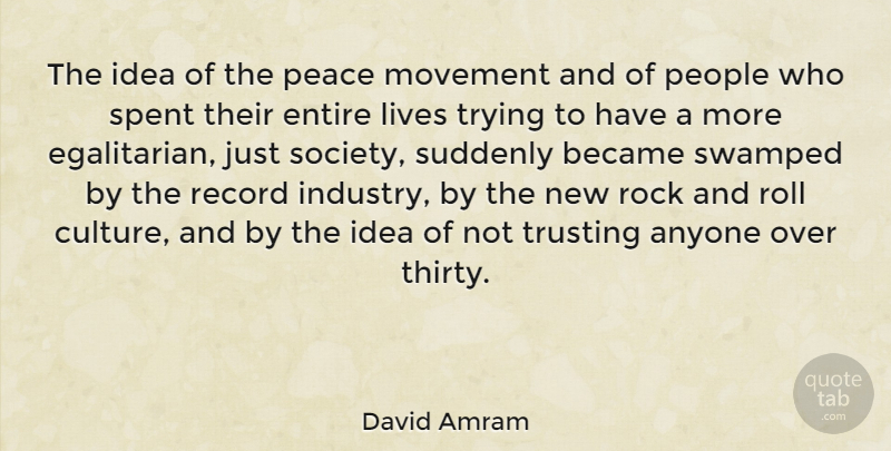 David Amram Quote About Rocks, Rock And Roll, Egalitarianism: The Idea Of The Peace...