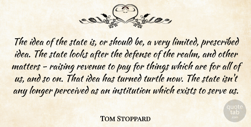 Tom Stoppard Quote About Turtles, Ideas, Defense: The Idea Of The State...