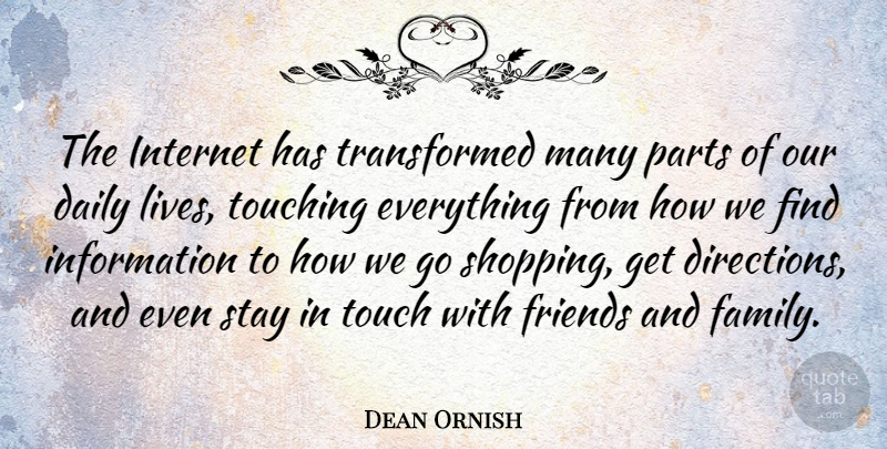 Dean Ornish Quote About Shopping, Touching, Family And Friends: The Internet Has Transformed Many...