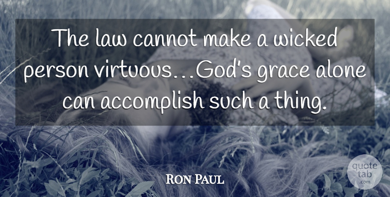 Ron Paul Quote About Wicked Person, Law, Grace: The Law Cannot Make A...