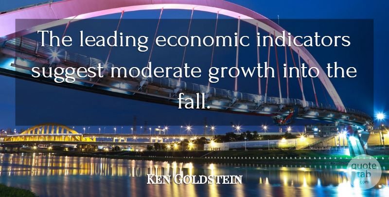 Ken Goldstein Quote About Economic, Growth, Leading, Moderate, Suggest: The Leading Economic Indicators Suggest...